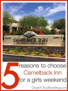 5 reasons to choose the camelback inn for a girls weekend.jpg