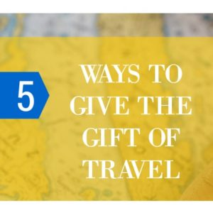 5 Ways to Give the Gift of Travel
