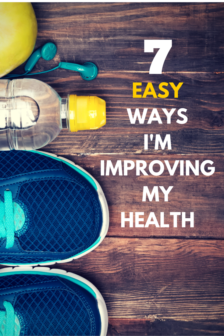 7 Easy Ways I'm Improving My Health Right Now