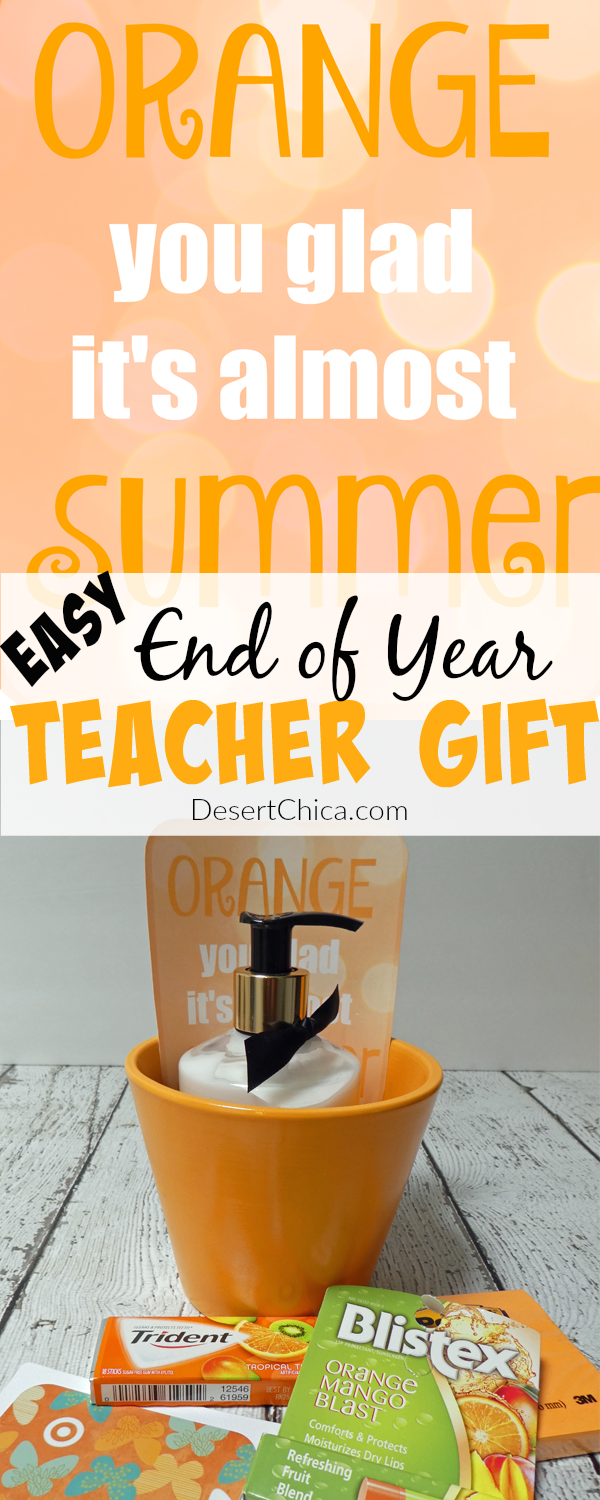 Easy Teacher Gift - Orange You Glad It's Almost Summer