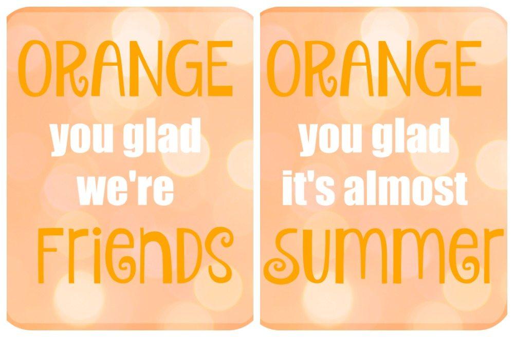 Orange You Glad Printables