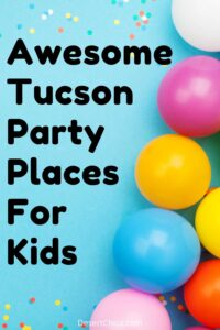 Awesome Kid's Birthday Party Ideas in Tucson