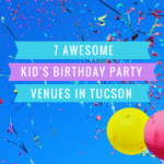 7 Awesome Kid's Birthday Party Venues in Tucson