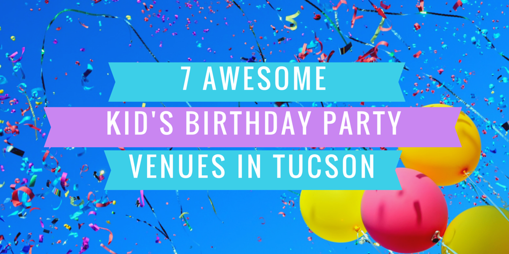 7 Awesome Kid's Birthday Party Venues in Tucson, Arizona
