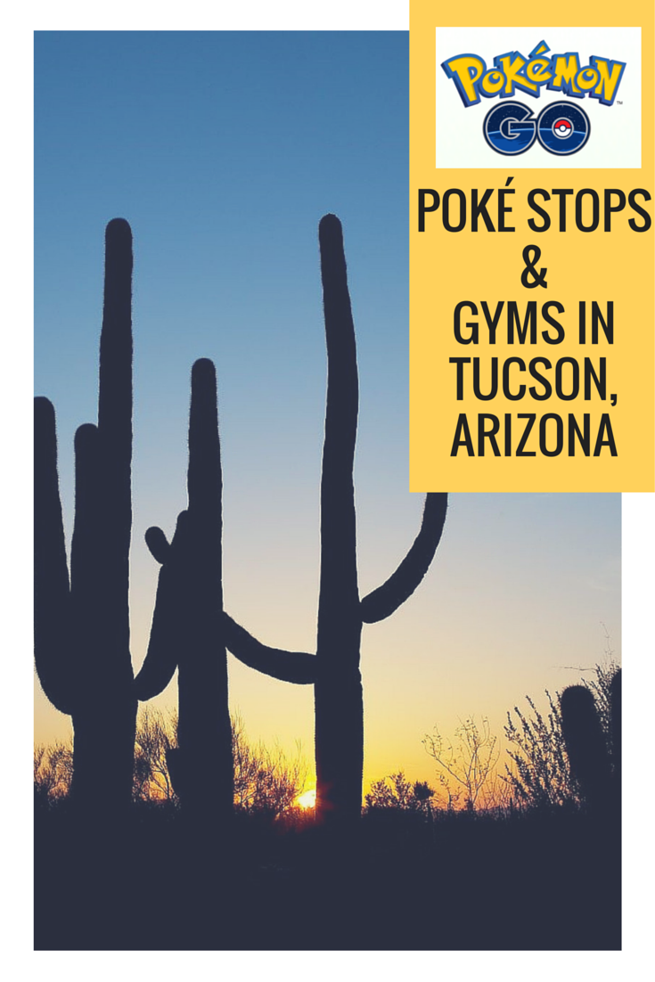 Play POKÉMON GO in Tucson? Check out this list of Poké Stops and Gyms in Tucson, Arizona