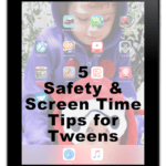 Safety and Screen Time Tips for Tweens